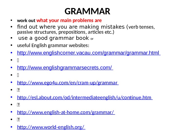 GRAMMAR • work out what your main problems are • find out where you are making