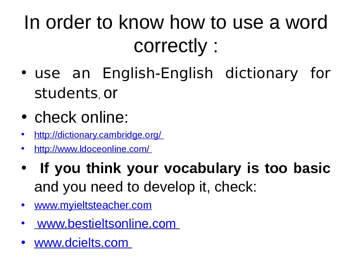 In order to know how to use a word correctly :  • use an English-English