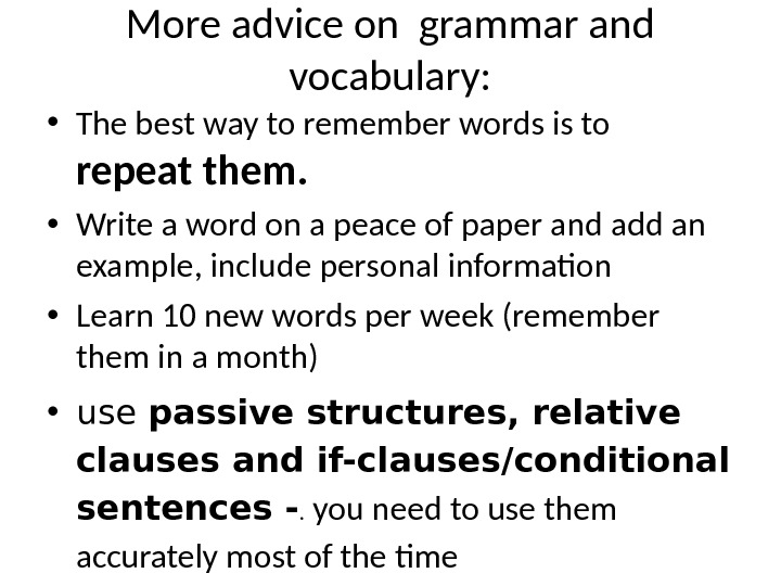 More advice on grammar and vocabulary:  • The best way to remember words is to