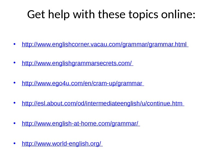 Get help with these topics online:  • http: //www. englishcorner. vacau. com/grammar. html • http: