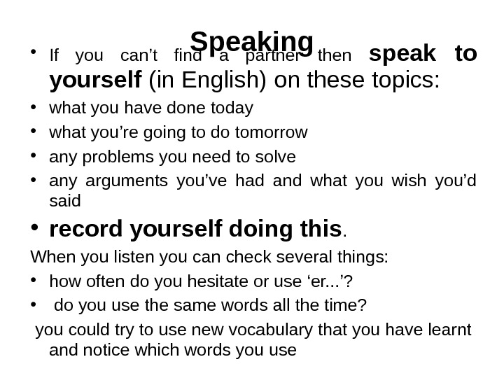 Speaking • If you can't find a partner then speak to yourself (in English) on these