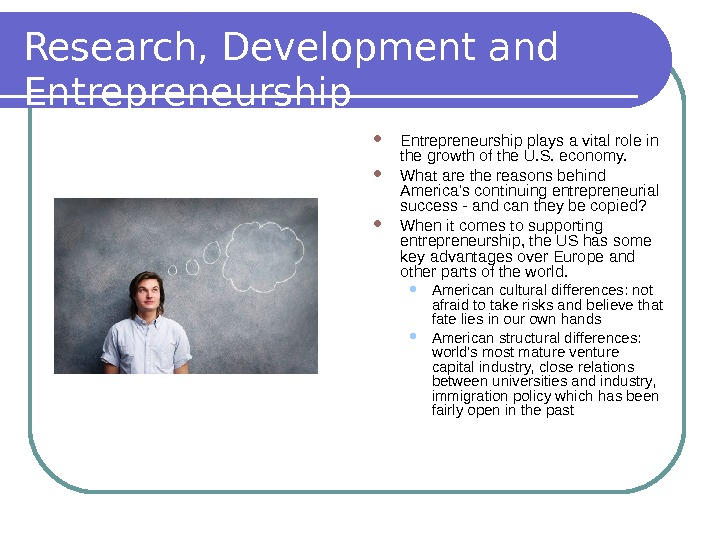 Research, Development and Entrepreneurship plays a vital role in the growth of the U. S. economy.