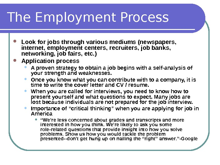 The Employment Process Look for jobs through various mediums (newspapers,  internet, employment centers, recruiters, job