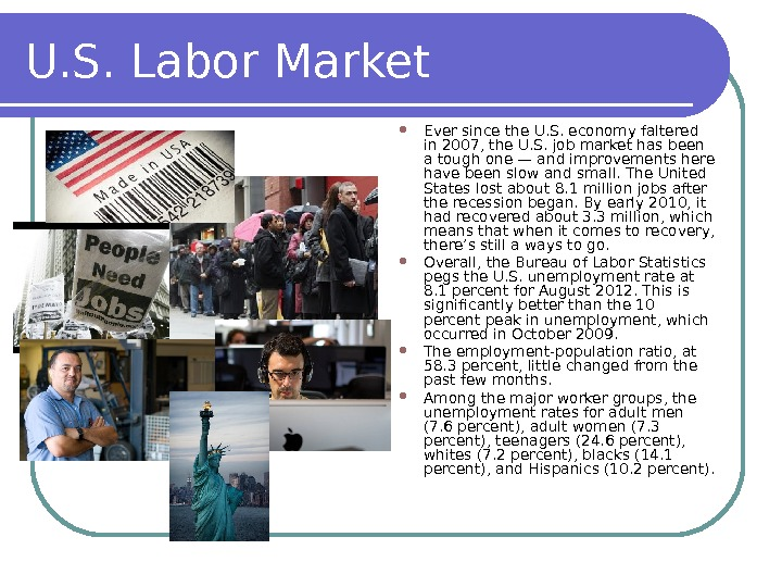 U. S. Labor Market Ever since the U. S. economy faltered in 2007, the U. S.