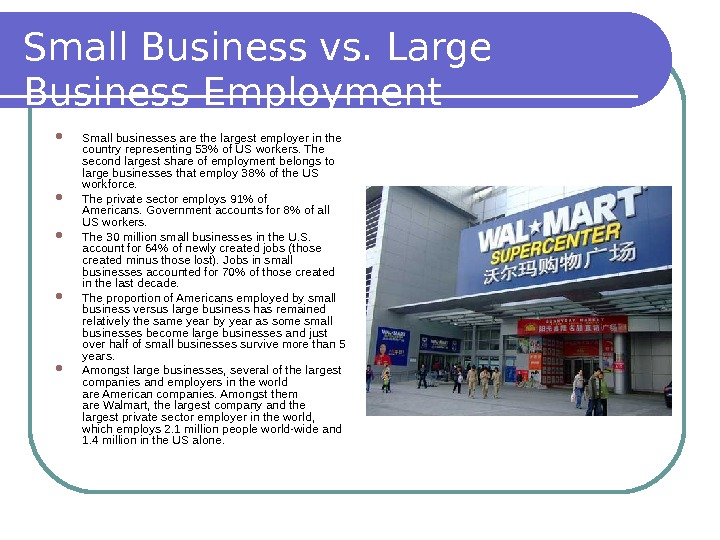 Small Business vs. Large Business Employment Small businesses are the largest employer in the country representing
