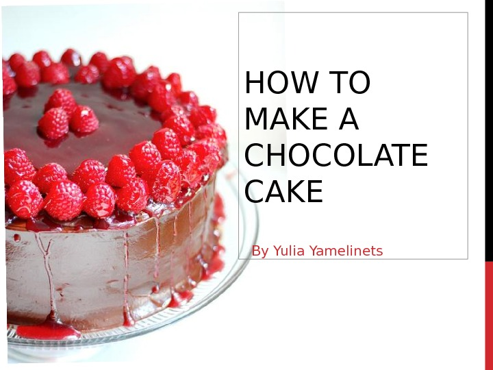 HOW TO MAKE A CHOCOLATE CAKE By Yulia Yamelinets
