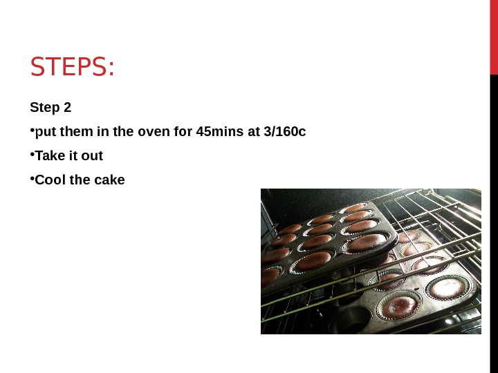 STEPS: Step 2 • put them in the oven for 45 mins at 3/160 c •