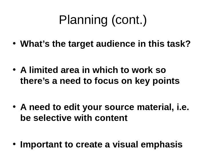 Planning (cont. ) • What's the target audience in this task?  • A limited area