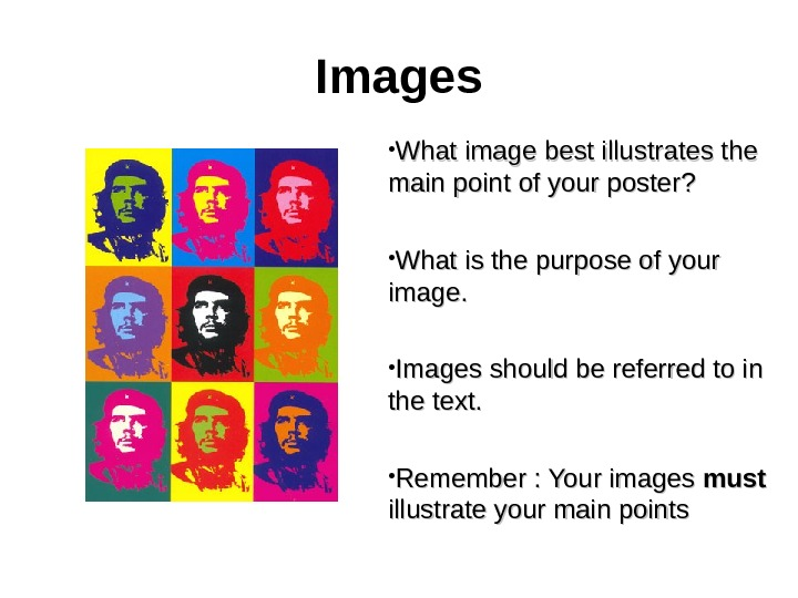 Images • What image best illustrates the main point of your poster?  • What is