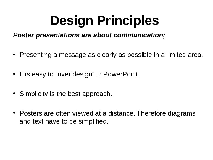 Design Principles  Poster presentations are about communication;  • Presenting a message as clearly as