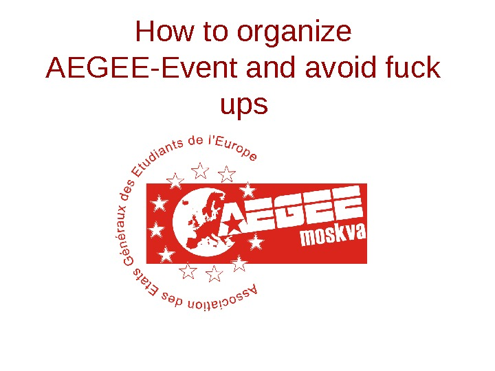 How to organize AEGEE-Event and avoid fuck ups