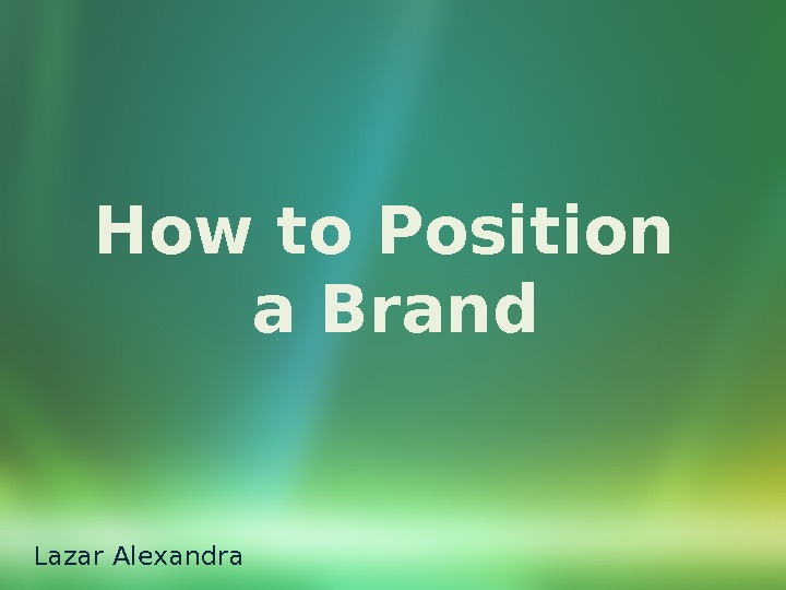 How to Position a Brand Lazar Alexandra