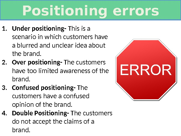 Positioning errors 1. Under positioning- This is a scenario in which customers have a blurred and