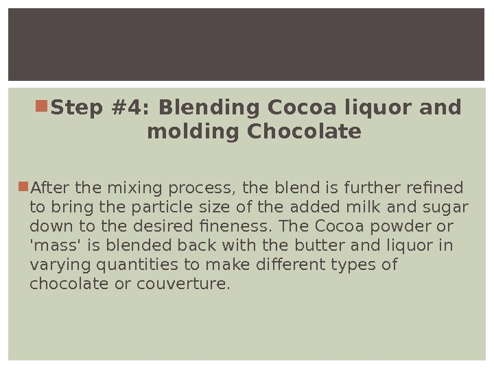 Step #4: Blending Cocoa liquor and molding Chocolate After the mixing process, the blend is