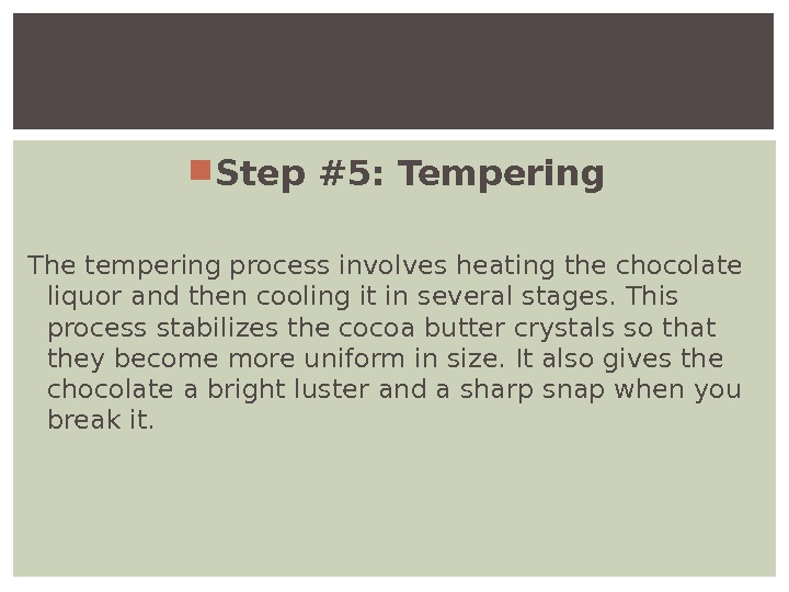 Step #5: Tempering The tempering process involves heating the chocolate liquor and then cooling it