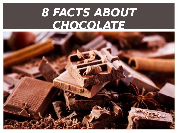 8 FACTS ABOUT CHOCOLATE