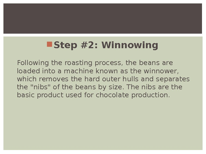 Step #2: Winnowing Following the roasting process, the beans are loaded into a machine known