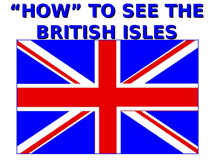 """"" HOW"" TO SEE THE BRITISH ISLES"