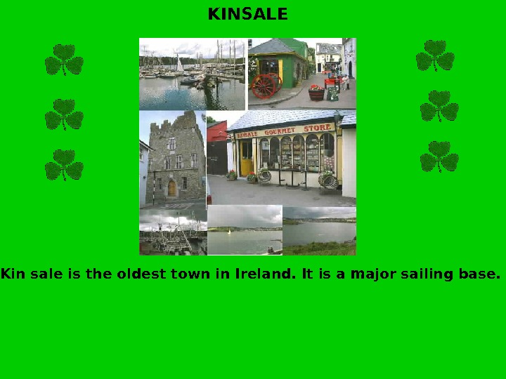 KINSALE Kin sale is the oldest town in Ireland. It is a major sailing base.