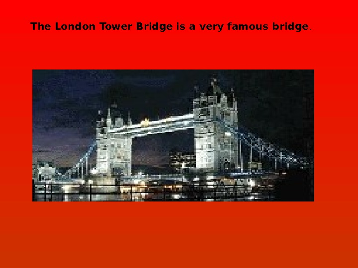 The London Tower Bridge is a very famous bridge.