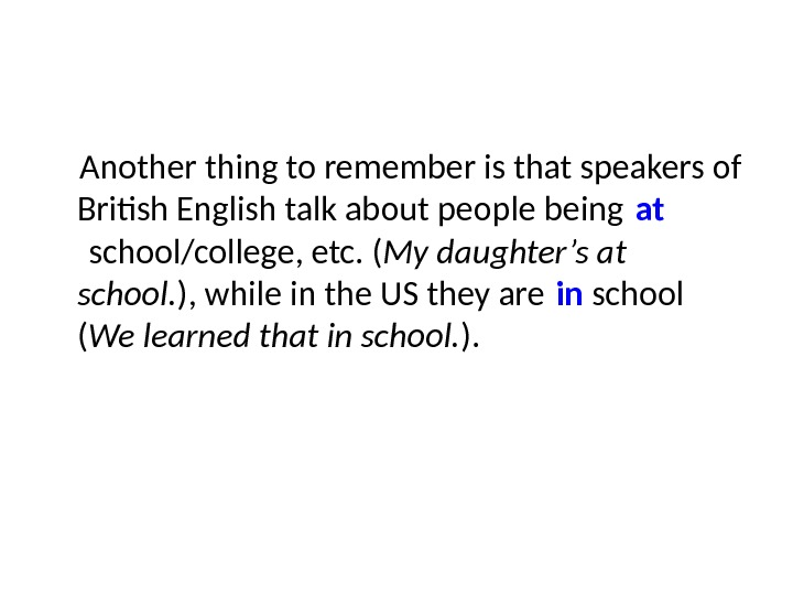 Another thing to remember is that speakers of British English talk about people being at