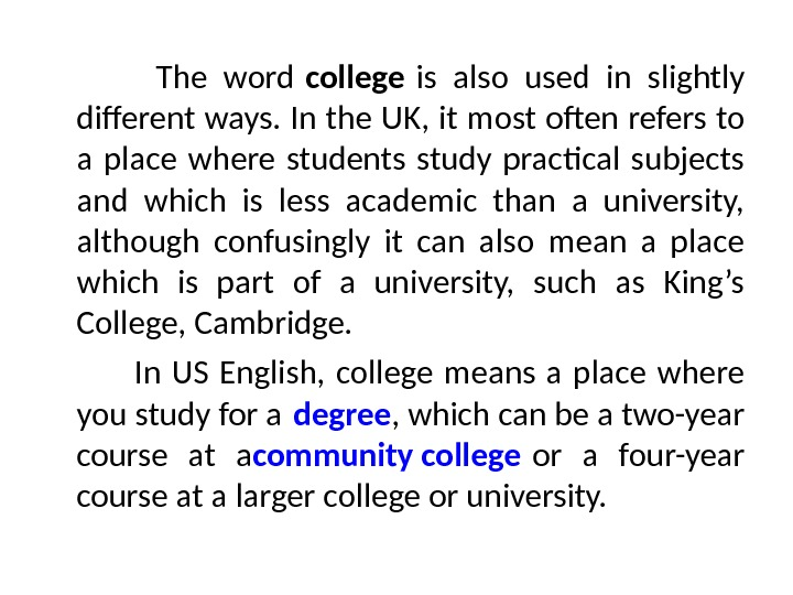 The word college is also used in slightly different ways. In the UK, it