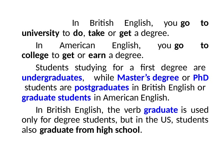 In British English,  you go to university to  do , take or