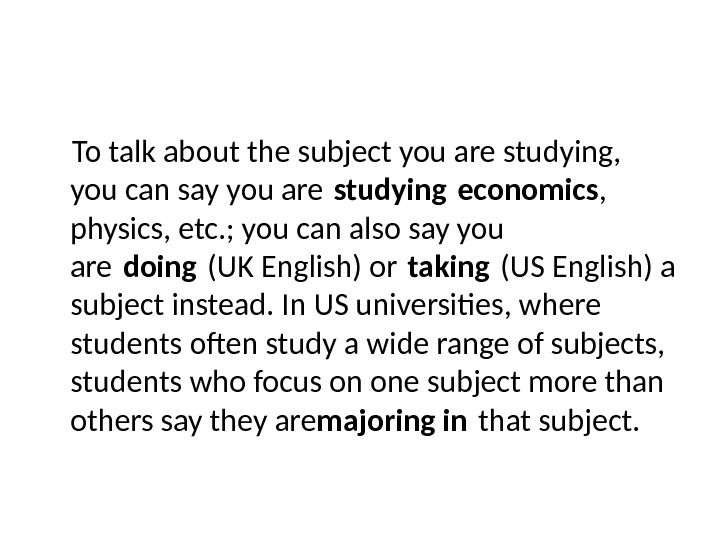 To talk about the subject you are studying,  you can say you are studying