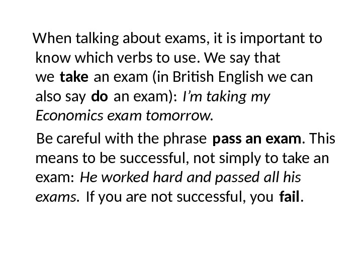 When talking about exams, it is important to know which verbs to use. We