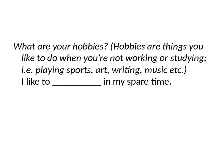 What are your hobbies? (Hobbies are things you like to do when you're not working or