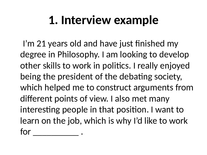 1. Interview example  I'm 21 years old and have just finished my degree in Philosophy.