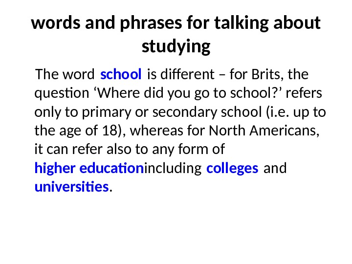 words and phrases for talking about studying The word school is different – for Brits, the