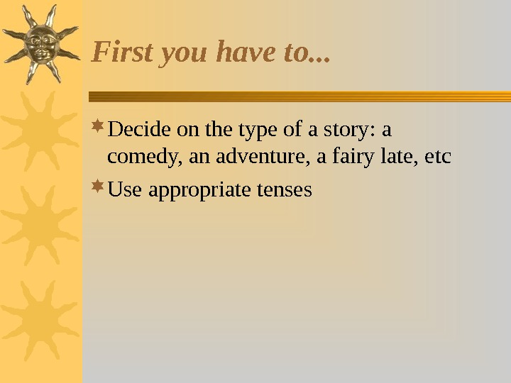First you have to. . .  Decide on the type of a story :