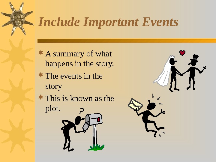 Include Important Events A summary of what happens in the story.  The events in the