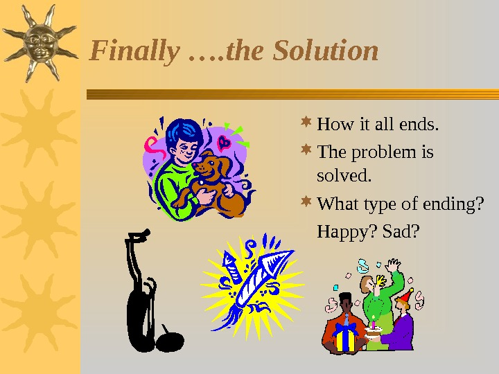 Finally …. the Solution  How it all ends.  The problem is solved.  What