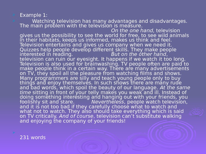 Example 1:  Watching television has many advantages and disadvantages.  The main problem