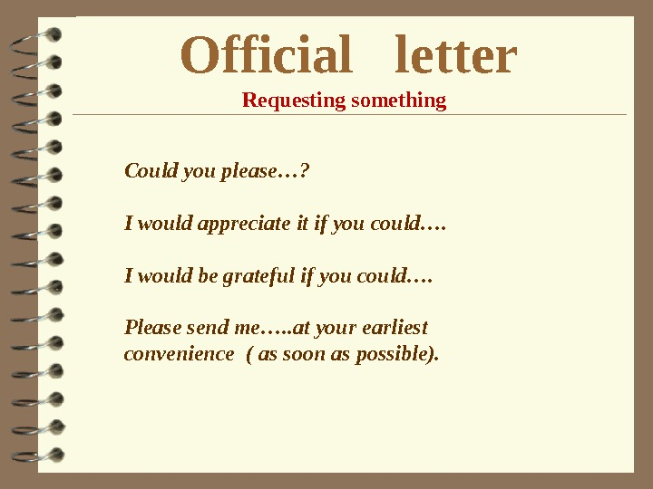 Official  letter Requesting something Could you please…? I would appreciate it if you could…. I