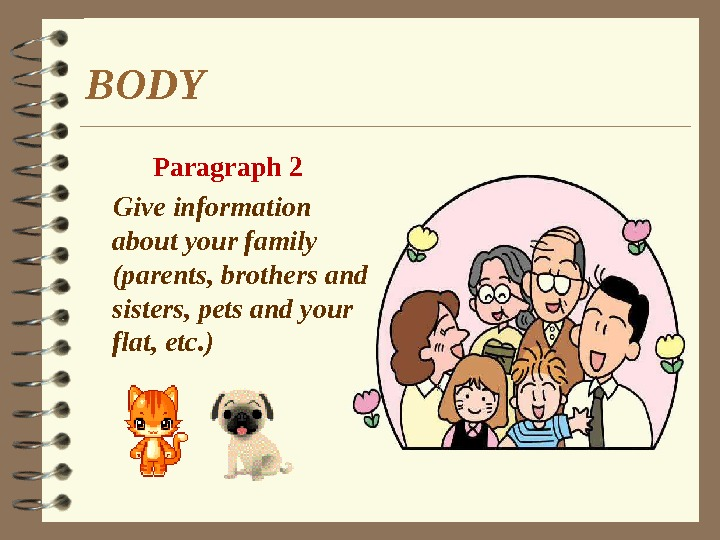 BODY Paragraph 2 Give information  about your family (parents, brothers and sisters, pets and your