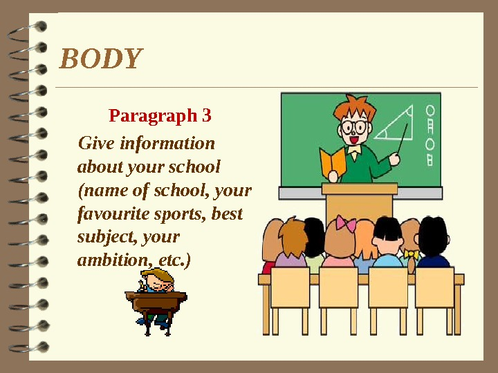 BODY  Paragraph 3 Give information about your school (name of school, your favourite sports, best
