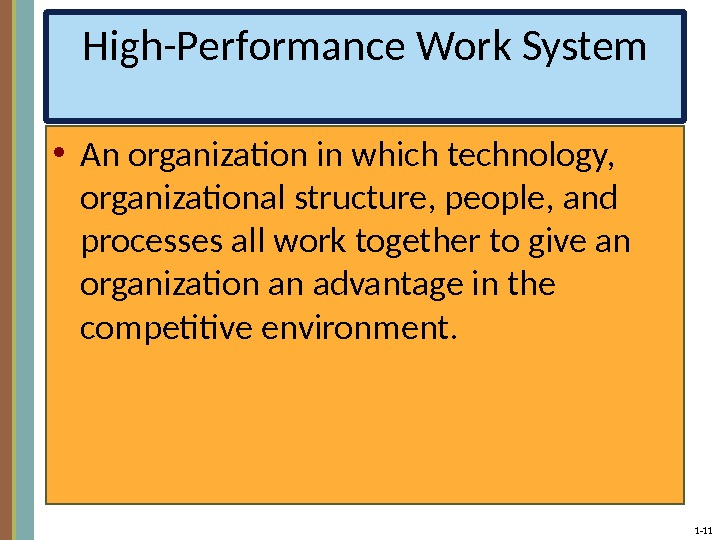 1 - 11 High-Performance Work System • An organization in which technology,  organizational structure, people,