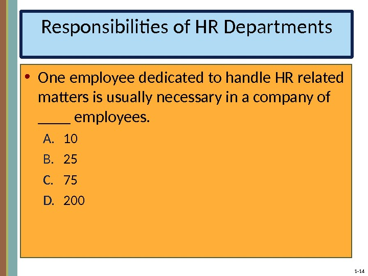 1 - 14 Responsibilities of HR Departments • One employee dedicated to handle HR related matters