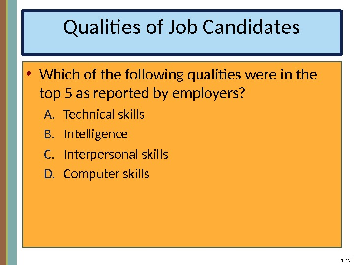 1 - 17 Qualities of Job Candidates • Which of the following qualities were in the