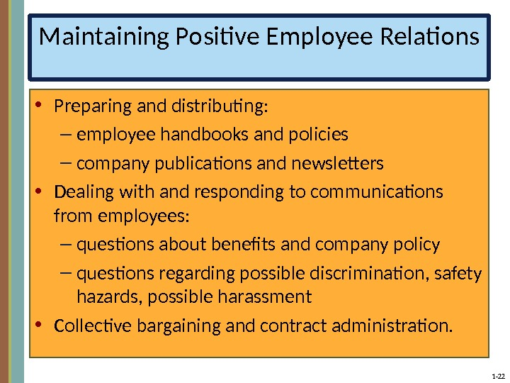 1 - 22 Maintaining Positive Employee Relations • Preparing and distributing: – employee handbooks and policies