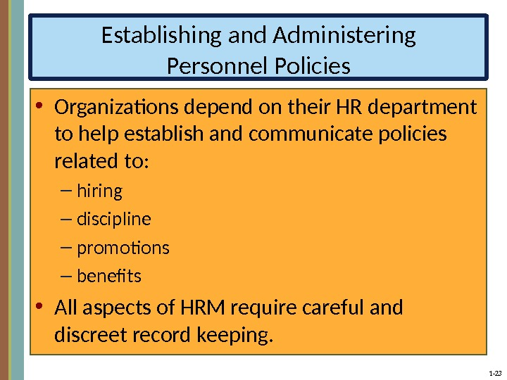 1 - 23 Establishing and Administering Personnel Policies • Organizations depend on their HR department to