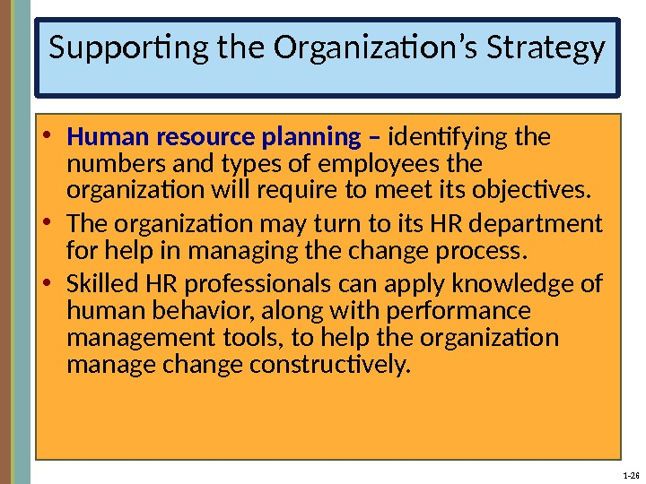 1 - 26 Supporting the Organization's Strategy • Human resource planning – identifying the numbers and