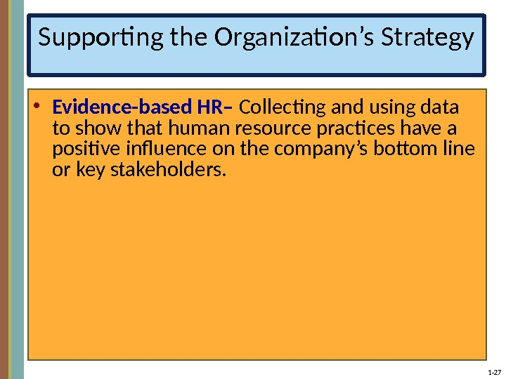 1 - 27 Supporting the Organization's Strategy • Evidence-based HR– Collecting and using data to show