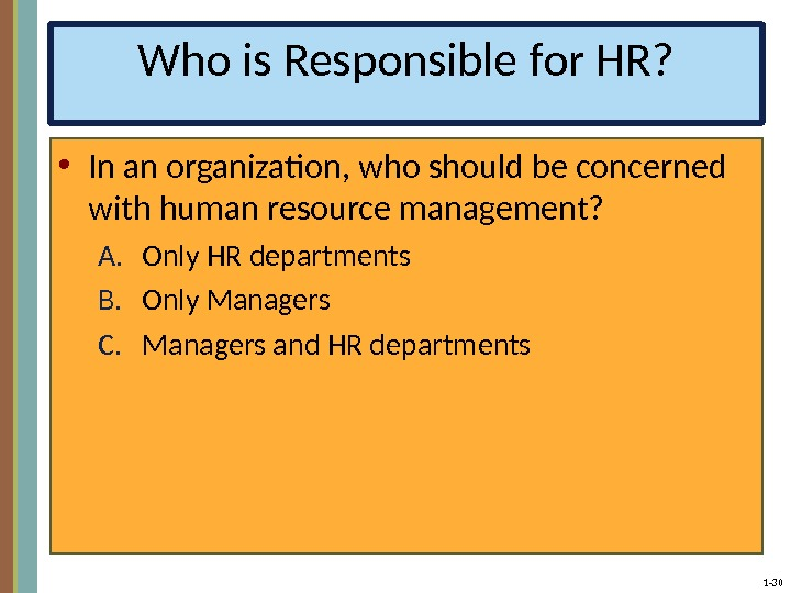 1 - 30 Who is Responsible for HR?  • In an organization, who should be