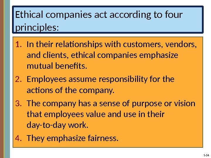 1 - 34 Ethical companies act according to four principles: 1. In their relationships with customers,
