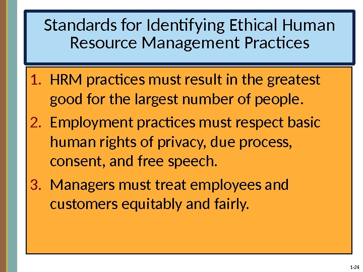 1 - 36 Standards for Identifying Ethical Human Resource Management Practices 1. HRM practices must result