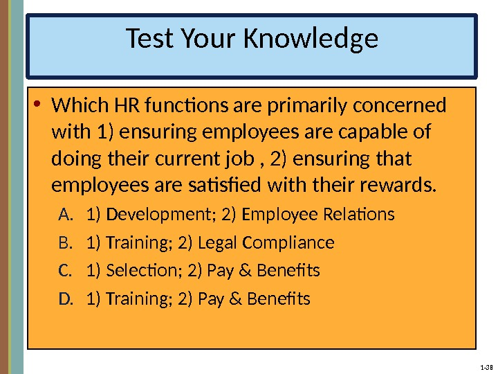 1 - 38 Test Your Knowledge • Which HR functions are primarily concerned with 1) ensuring